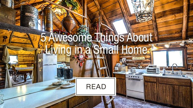 Five Awesome Things About Living in a Small Home
